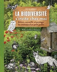 La biodiversité s'invite chez moi- Attirer, accueillir et protéger les animaux d'un petit jardin - Pascal Gérold pdf epub