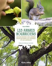 Pascal Gérold - Les arbres nourriciers - Les richesses des arbres pour nourrir les hommes et les animaux.