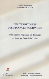 Pascal Glémain - Les territoires des finances solidaires - Une analyse régionale en Bretagne et dans les Pays de la Loire.