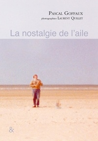 Pascal Goffaux et Laurent Quillet - La nostalgie de l'aile.
