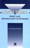Pascal Gourdault-Montagne - Le droit de riveraineté - Propriété, usages, protection des cours d'eau non domaniaux.