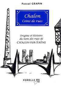 Pascal Grapin - Chalon, coins de rues - Origine et histoire du nom des rues de Chalon-sur-Saône.