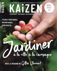Pascal Greboval - Kaizen Hors-série N° 17 : Comment devenir autonome - Tome 4, Jardiner à la ville, à la campagne.