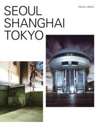 Pascal Greco - Séoul Shanghai Tokyo.