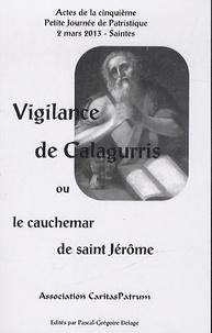 Pascal-Grégoire Delage - Vigilance de Calagurris ou le cauchemar de Saint Jérôme - Actes de la cinquième Petite Journée de Patristique.