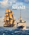 Pascal Griset - 400 ans d'innovation navale.