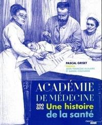 Pascal Griset - Académie de médecine - 200 ans, Une histoire de la santé.