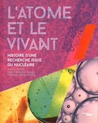 Pascal Griset et Jean-François Picard - L'atome et le vivant - Histoire d'une recherche issue du nucléaire.