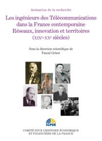 Pascal Griset - Les ingénieurs des télécommunications dans la France contemporaine - Réseaux, innovations et territoires (XIXe-XXe siècles).