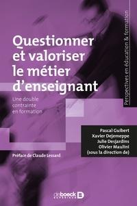 Pascal Guibert et Xavier Dejemeppe - Questionner et valoriser le métier d'enseignant - Une double contrainte en formation.