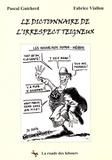 Pascal Guicherd et Fabrice Viallon - Le dictionnaire de l'irrespect teigneux.