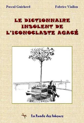 Pascal Guicherd et Fabrice Viallon - Le dictionnaire insolent de l'iconoclaste agacé.