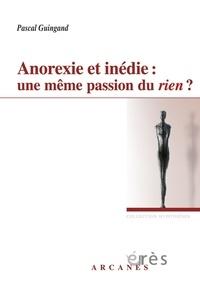 Pascal Guingand - Anorexie et inédie : une même passion du rien ?.