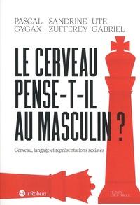 Pascal Gygax et Sandrine Zufferey - Le cerveau pense-t-il au masculin ? - Cerveau, langage et représentations sexistes.