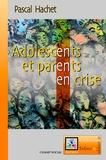 Pascal Hachet - Adolescents et parents en crise.