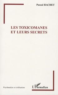 Pascal Hachet - Les toxicomanes et leurs secrets.