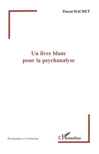Pascal Hachet - Un livre blanc pour la psychanalyse.