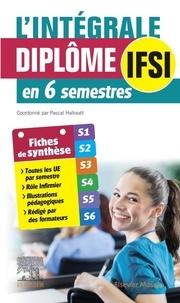 Pascal Hallouët - L'intégrale Diplôme IFSI en 6 semestres.