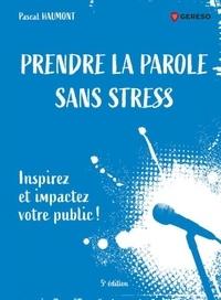 Prendre la parole sans stress- Inspirez et impactez votre public ! - Pascal Haumont |