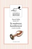 Pascal Hella - Ta maîtresse, humblement et autres nouvelles du Prix de la Nouvelle Erotique 2017.
