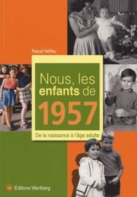 Pascal Helleu - Nous, les enfants de 1957 - De la naissance à l'âge adulte.