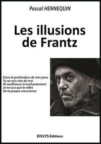 Pascal Hennequin - Les illusions de Frantz.