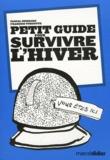 Pascal Henrard et François Turcotte - Petit guide pour survivre à l'hiver.