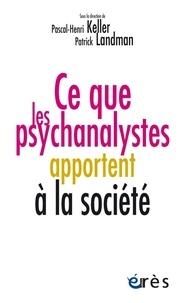 Pascal-Henri Keller et Patrick Landman - Ce que les psychanalystes apportent à la société.
