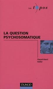 Pascal-Henri Keller - La question psychosomatique.