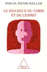 Pascal-Henri Keller - Le dialogue du corps et de l'esprit.