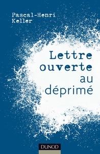 Pascal-Henri Keller - Lettre ouverte au déprimé.