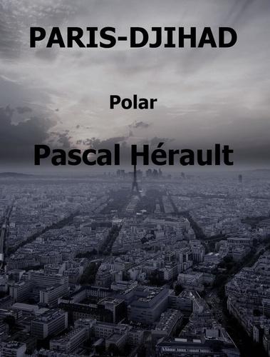 Pascal Hérault - Paris-Djihad.