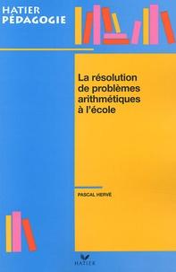 Pascal Hervé - La résolution de problèmes arithmétiques à l'école.