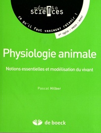Pascal Hilber - Physiologie animale - Notions essentielles et modélisation du vivant.