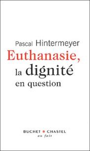Pascal Hintermeyer - Euthanasie, la dignité en question.