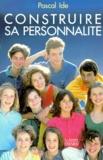 Pascal Ide - Construire sa personnalité.