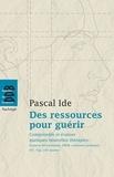 Pascal Ide - Des ressources pour guérir - Comprendre et évaluer quelques nouvelles thérapies : hypnose éricksonienne, EMDR, cohérence cardiaque, EFT, Tipi, CNV, kaizen.