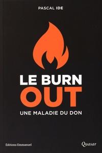 Pascal Ide - Le burn-out, une maladie du don - Le comprendre, le reconnaître, le traiter.