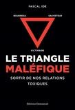 Pascal Ide - Le triangle maléfique - Victimaire, sauveteur, bourreau : sortir de nos relations toxiques.