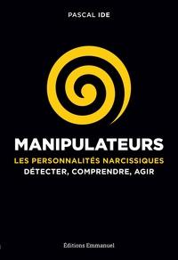 Pascal Ide - Manipulateurs - Les personnalités narcissiques : détecter, comprendre, agir.