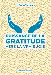 Pascal Ide - Puissance de la gratitude - Vers la vraie joie.