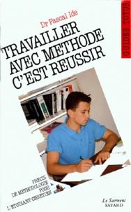 Pascal Ide - Travailler avec méthode, c'est réussir - Guide de l'étudiant chrétien.