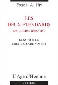 Pascal Ifri - Les deux étendards de Lucien Rebatet. - Dossier d'un chef-d'oeuvre maudit.