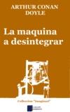 Pascal J. Thomàs et Arthur Conan Doyle - La maquina a desintegrar.
