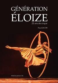 Pascal Jacob - Génération Eloize - 25 ans de cirque.