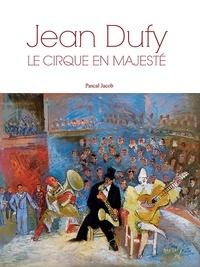 Pascal Jacob - Jean Dufy - Le cirque en majesté.