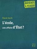 Pascal Jacob - L'école, une affaire d'Etat ?.