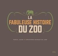 Pascal Jacob et Christophe Raynaud de Lage - La fabuleuse histoire du zoo.