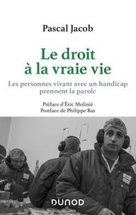 Pascal Jacob - Le droit à la vraie vie - Les personnes avec handicap prennent la parole.