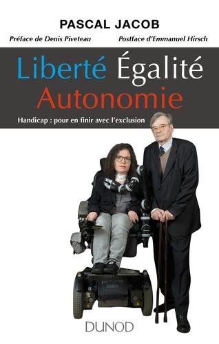 Pascal Jacob - Liberté, égalité, autonomie - Handicap : pour en finir avec l'exclusion.